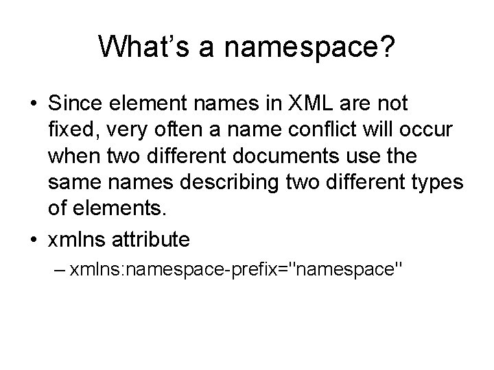 What's a namespace? • Since element names in XML are not fixed, very often