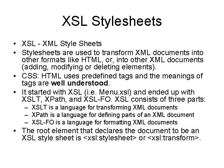 XSL Stylesheets • XSL - XML Style Sheets • Stylesheets are used to transform