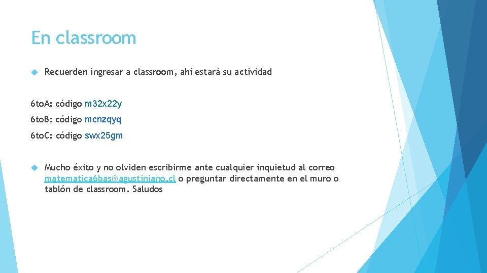 En classroom Recuerden ingresar a classroom, ahí estará su actividad 6 to. A: código