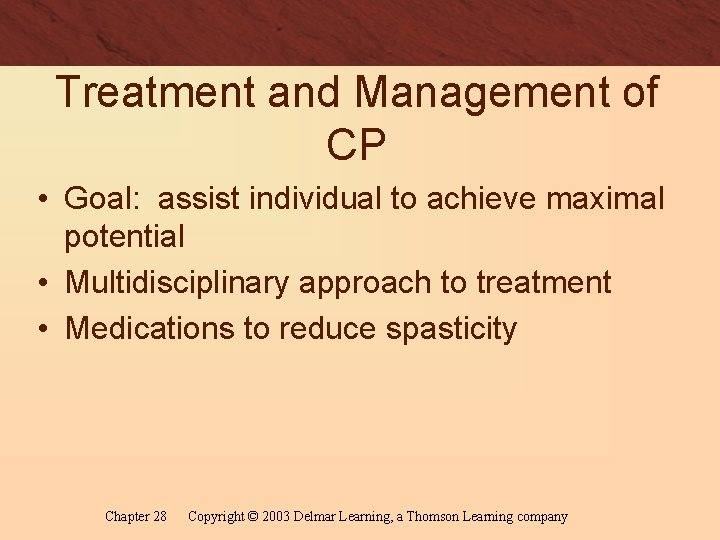 Treatment and Management of CP • Goal: assist individual to achieve maximal potential •