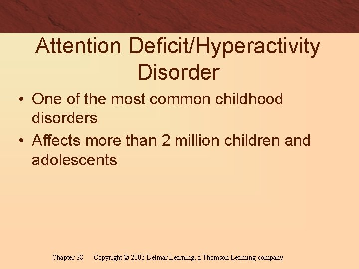 Attention Deficit/Hyperactivity Disorder • One of the most common childhood disorders • Affects more