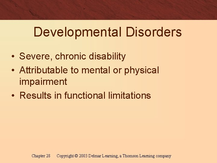 Developmental Disorders • Severe, chronic disability • Attributable to mental or physical impairment •