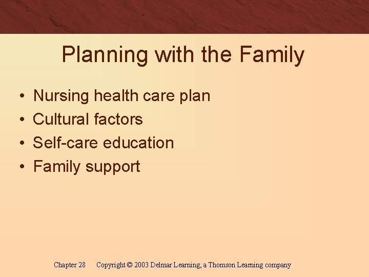 Planning with the Family • • Nursing health care plan Cultural factors Self-care education