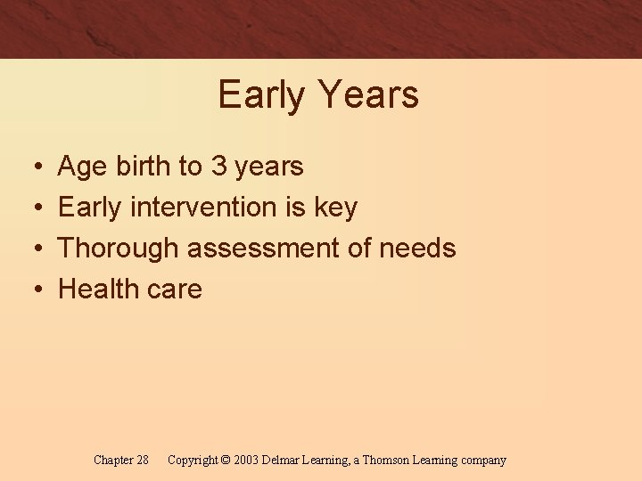Early Years • • Age birth to 3 years Early intervention is key Thorough
