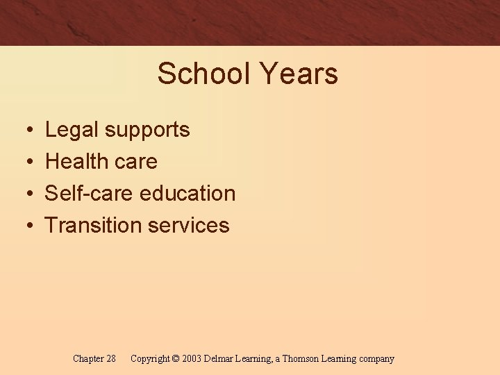 School Years • • Legal supports Health care Self-care education Transition services Chapter 28