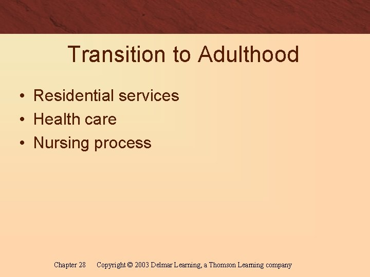 Transition to Adulthood • Residential services • Health care • Nursing process Chapter 28