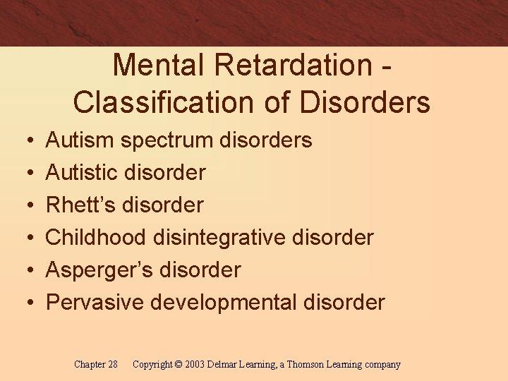 Mental Retardation Classification of Disorders • • • Autism spectrum disorders Autistic disorder Rhett's
