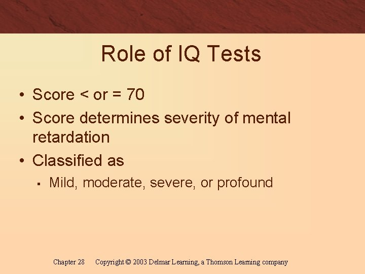 Role of IQ Tests • Score < or = 70 • Score determines severity