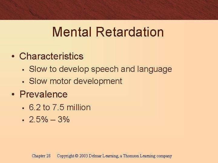 Mental Retardation • Characteristics § § Slow to develop speech and language Slow motor