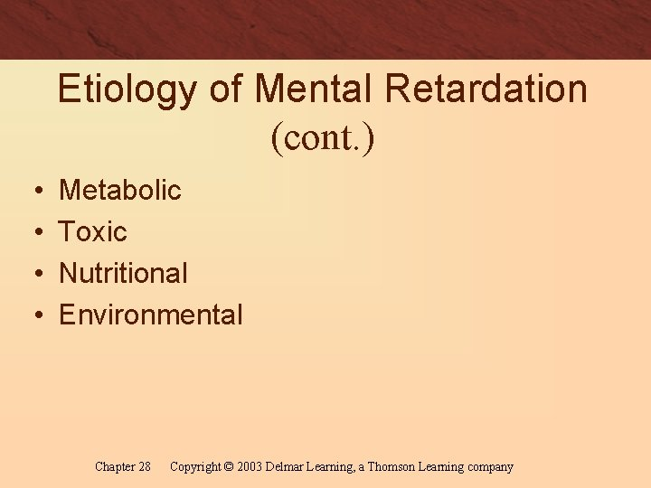 Etiology of Mental Retardation (cont. ) • • Metabolic Toxic Nutritional Environmental Chapter 28