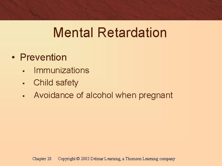 Mental Retardation • Prevention § § § Immunizations Child safety Avoidance of alcohol when
