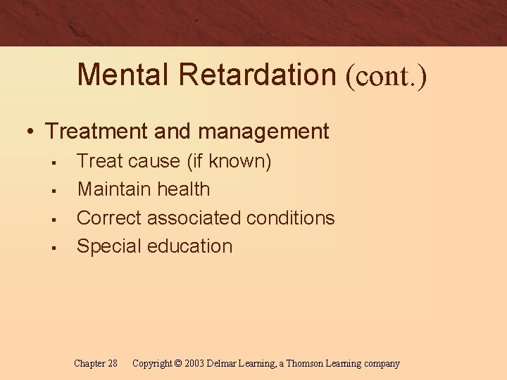 Mental Retardation (cont. ) • Treatment and management § § Treat cause (if known)