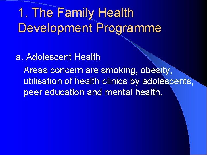 1. The Family Health Development Programme a. Adolescent Health Areas concern are smoking, obesity,