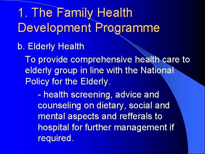 1. The Family Health Development Programme b. Elderly Health To provide comprehensive health care