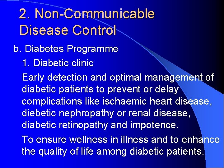 2. Non-Communicable Disease Control b. Diabetes Programme 1. Diabetic clinic Early detection and optimal