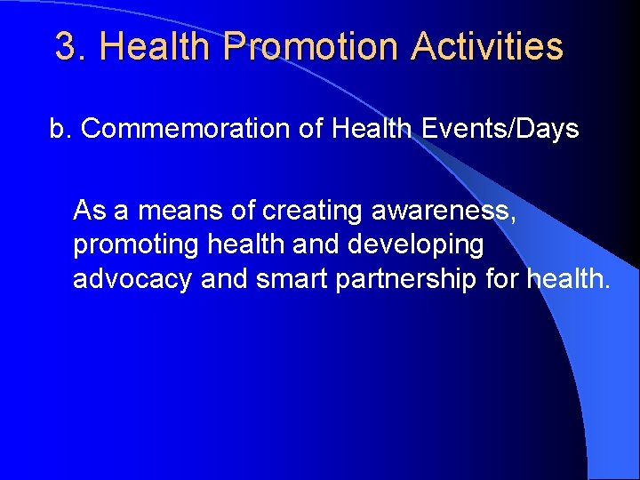 3. Health Promotion Activities b. Commemoration of Health Events/Days As a means of creating