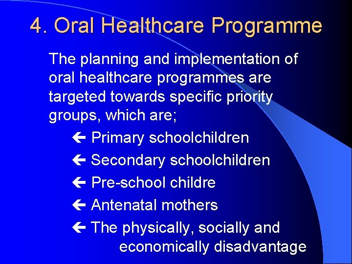 4. Oral Healthcare Programme The planning and implementation of oral healthcare programmes are targeted