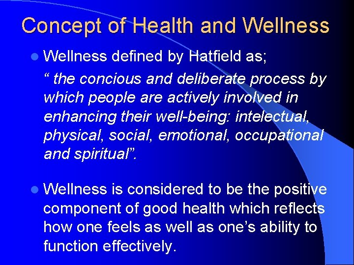 """Concept of Health and Wellness l Wellness defined by Hatfield as; """" the concious"""