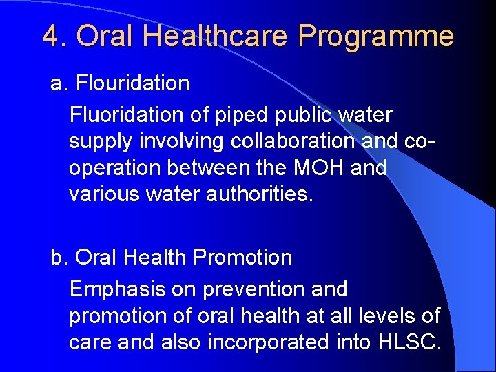4. Oral Healthcare Programme a. Flouridation Fluoridation of piped public water supply involving collaboration