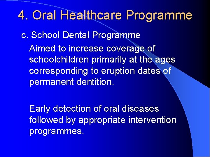 4. Oral Healthcare Programme c. School Dental Programme Aimed to increase coverage of schoolchildren