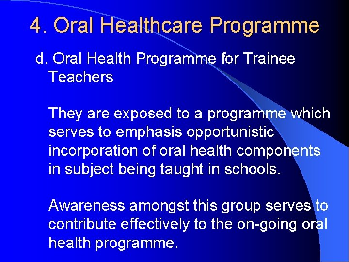 4. Oral Healthcare Programme d. Oral Health Programme for Trainee Teachers They are exposed