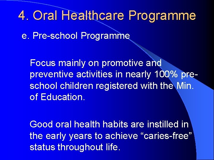 4. Oral Healthcare Programme e. Pre-school Programme Focus mainly on promotive and preventive activities