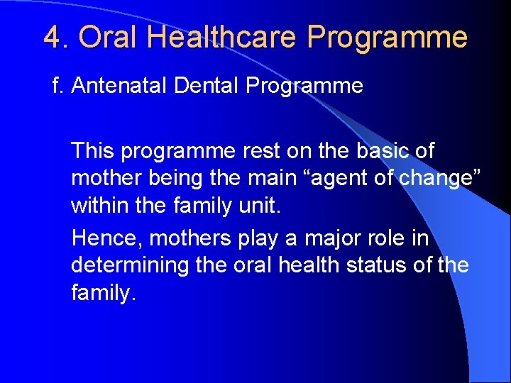4. Oral Healthcare Programme f. Antenatal Dental Programme This programme rest on the basic
