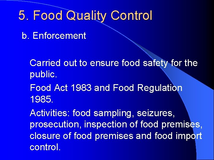 5. Food Quality Control b. Enforcement Carried out to ensure food safety for the