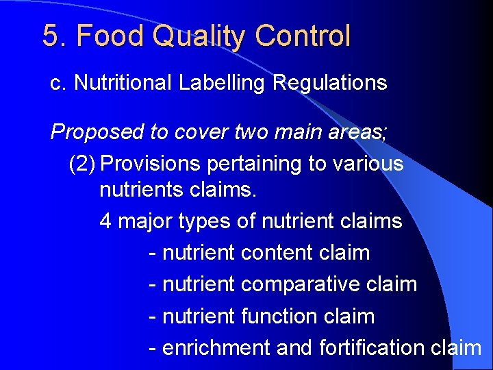 5. Food Quality Control c. Nutritional Labelling Regulations Proposed to cover two main areas;