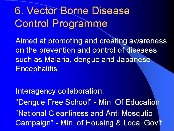 6. Vector Borne Disease Control Programme Aimed at promoting and creating awareness on the