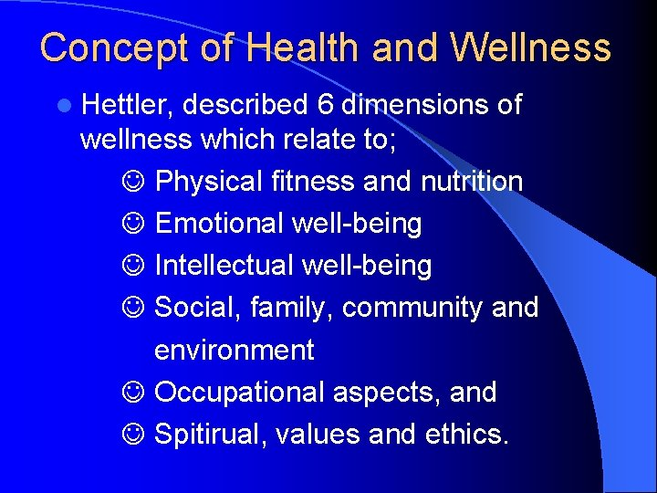 Concept of Health and Wellness l Hettler, described 6 dimensions of wellness which relate