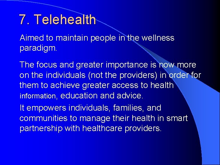 7. Telehealth Aimed to maintain people in the wellness paradigm. The focus and greater