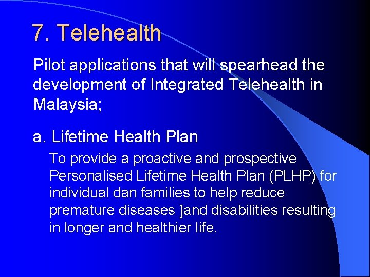 7. Telehealth Pilot applications that will spearhead the development of Integrated Telehealth in Malaysia;