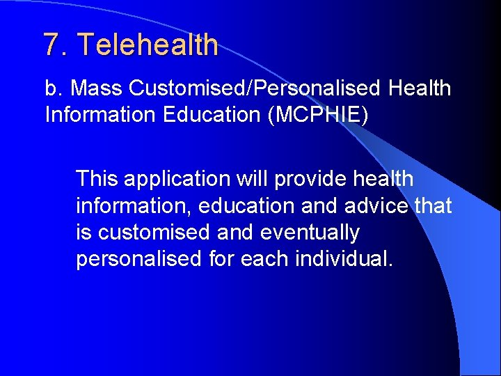 7. Telehealth b. Mass Customised/Personalised Health Information Education (MCPHIE) This application will provide health