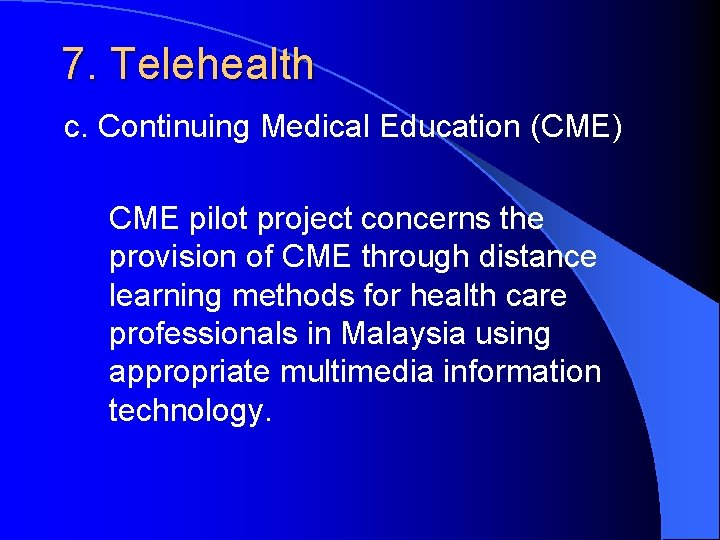 7. Telehealth c. Continuing Medical Education (CME) CME pilot project concerns the provision of