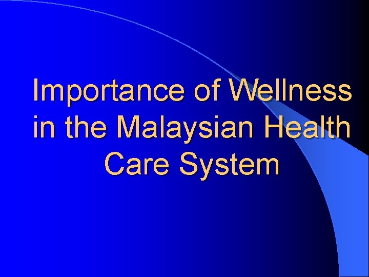 Importance of Wellness in the Malaysian Health Care System
