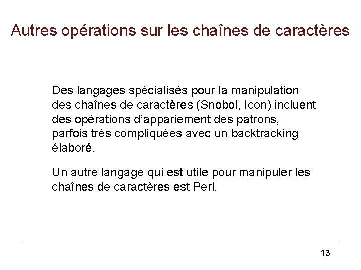 Autres opérations sur les chaînes de caractères Des langages spécialisés pour la manipulation des