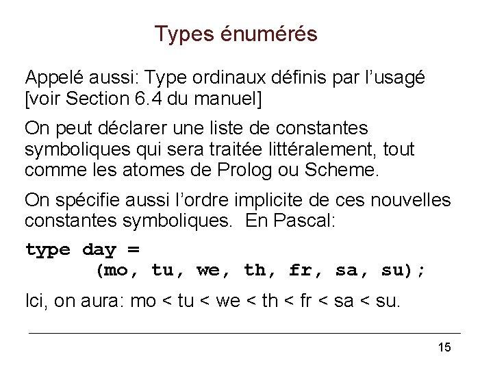 Types énumérés Appelé aussi: Type ordinaux définis par l'usagé [voir Section 6. 4 du