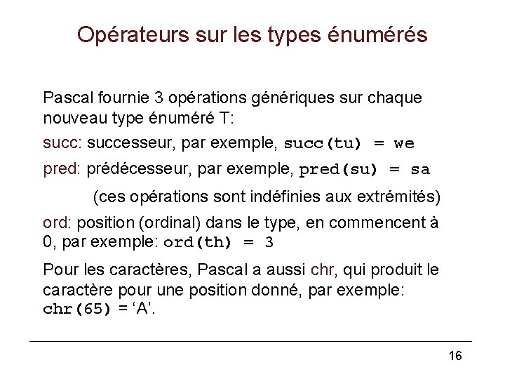 Opérateurs sur les types énumérés Pascal fournie 3 opérations génériques sur chaque nouveau type