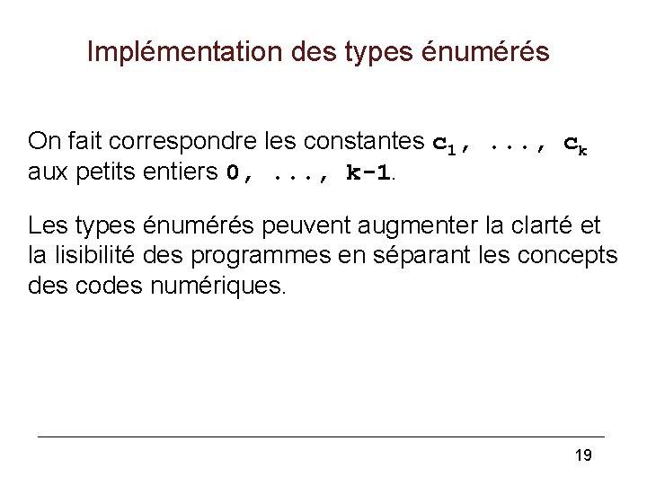 Implémentation des types énumérés On fait correspondre les constantes c 1, . . .