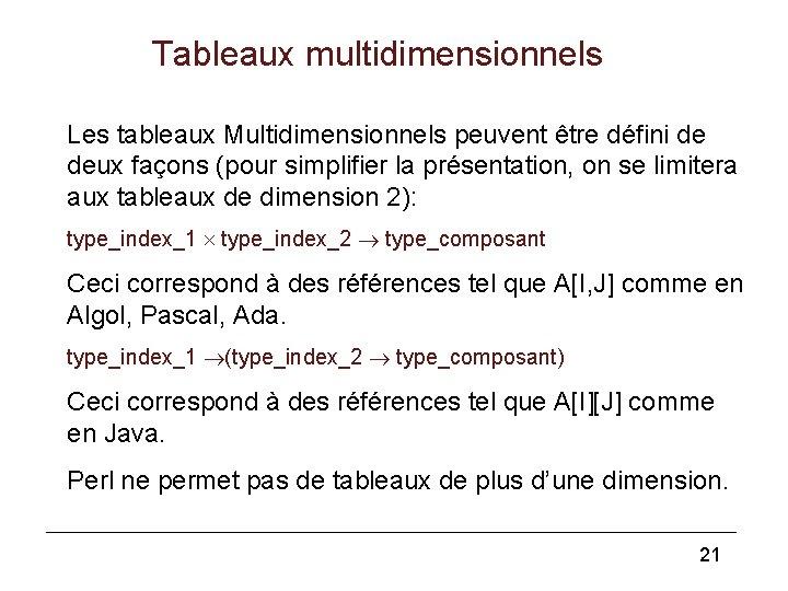 Tableaux multidimensionnels Les tableaux Multidimensionnels peuvent être défini de deux façons (pour simplifier la