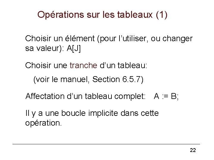 Opérations sur les tableaux (1) Choisir un élément (pour l'utiliser, ou changer sa valeur):