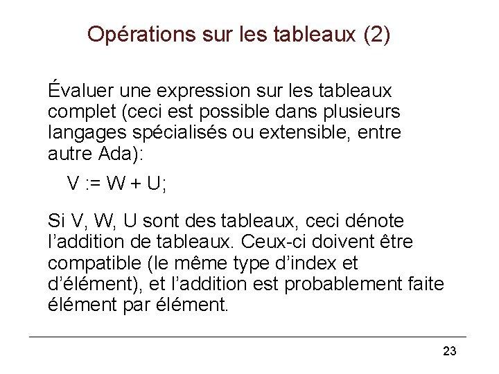 Opérations sur les tableaux (2) Évaluer une expression sur les tableaux complet (ceci est