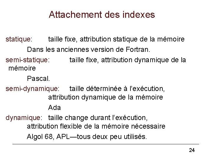Attachement des indexes statique: taille fixe, attribution statique de la mémoire Dans les anciennes