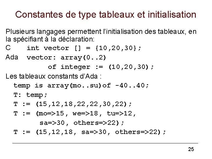 Constantes de type tableaux et initialisation Plusieurs langages permettent l'initialisation des tableaux, en la