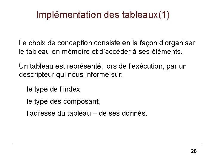 Implémentation des tableaux(1) Le choix de conception consiste en la façon d'organiser le tableau