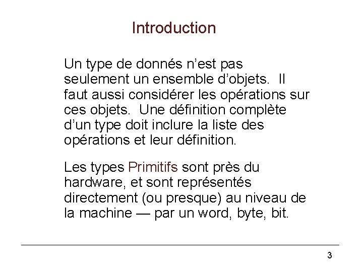 Introduction Un type de donnés n'est pas seulement un ensemble d'objets. Il faut aussi