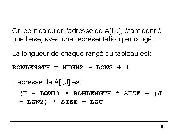 3) On peut calculer l'adresse de A[I, J], étant donné une base, avec une
