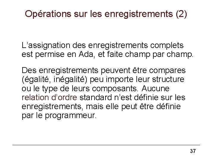 Opérations sur les enregistrements (2) L'assignation des enregistrements complets est permise en Ada, et