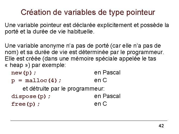 Création de variables de type pointeur Une variable pointeur est déclarée explicitement et possède